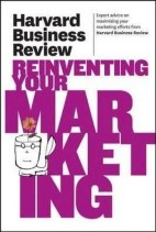 (Harvard Business Review) ,Harvard Business Review on Reinventing Your Marketing
