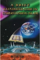 A Brief Illustrated Guide to Understand Islam